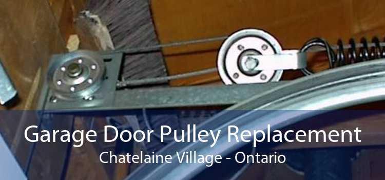 Garage Door Pulley Replacement Chatelaine Village - Ontario